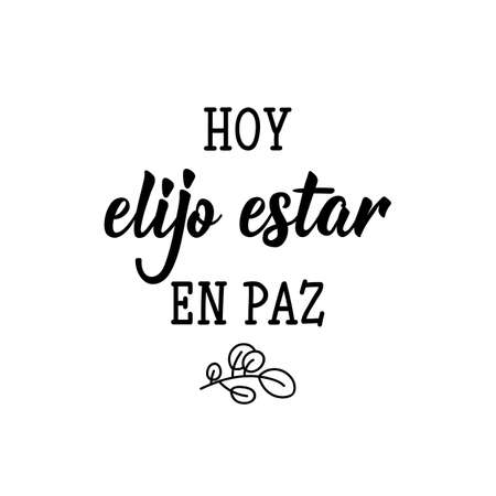 Hoy elijo estar en paz. Lettering. Translation from Spanish - Today I choose to be at peace. Element for flyers, banner and posters. Modern calligraphy