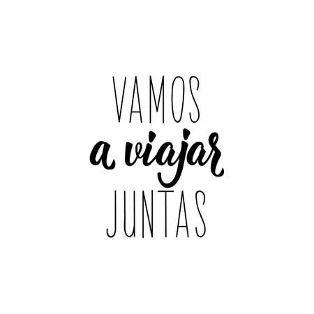 Vamos a viajar juntas. Lettering. Translation from Spanish - Lets travel together. Element for flyers, banner and posters. Modern calligraphy  イラスト・ベクター素材