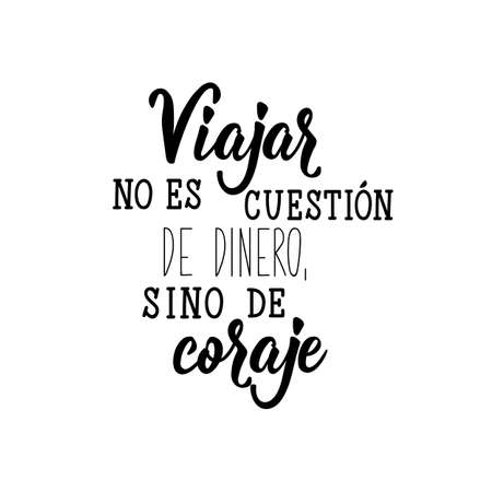 Viajar no es cuestion de dinero, sino de coraje. Lettering. Translation from Spanish - Traveling is not a matter of money, but of courage. Element for flyers, banner and posters. Modern calligraphy