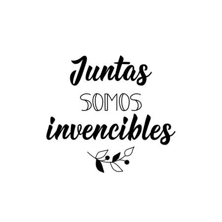 Juntas somos invencibles. Lettering. Translation from Spanish - Together we are invincible. Element for flyers, banner and posters. Modern calligraphy  イラスト・ベクター素材