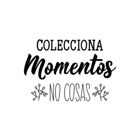 Colecciona momentos, no cosas. Lettering. Translation from Spanish - Collect moments not things. Element for flyers, banner and posters. Modern calligraphy