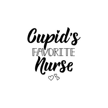 Cupids favorite nurse. Lettering. Can be used for prints bags, t-shirts, posters, cards. calligraphy vector. Ink illustration