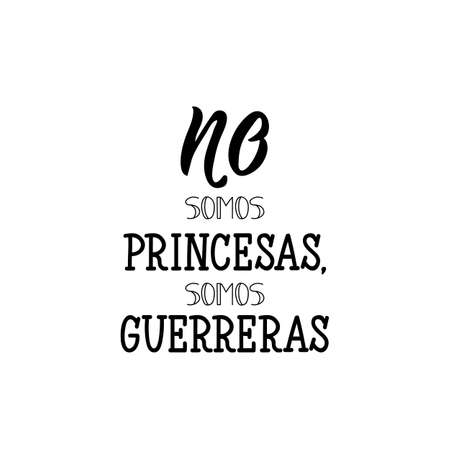 No somos princesas, somos guerreras. Lettering. Translation from Spanish - We are not princesses, we are warriors. Element for flyers, banner and posters. Modern calligraphy