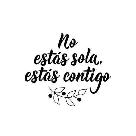 No estas sola, Estas contigo. Lettering. Translation from Spanish - You are not alone. Element for flyers, banner and posters. Modern calligraphy
