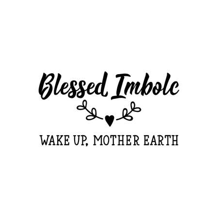 Blessed Imbolc. Wake up, Mother Earth. Lettering. Can be used for prints bags, t-shirts, posters, cards. calligraphy vector. Ink illustration