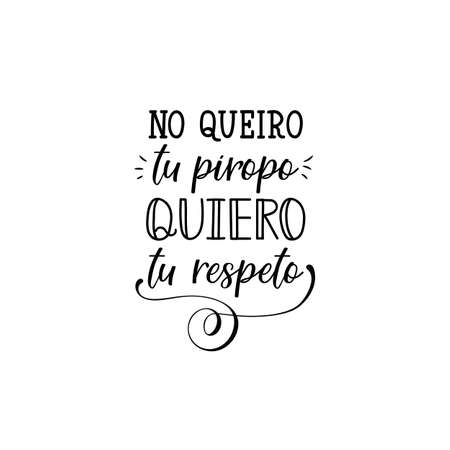 No quiero tu piropo, quiero tu respeto. Lettering. Translation from Spanish - I dont want your compliment, I want your respect. Element for flyers, banner and posters. Modern calligraphy. feminism typography cards Ilustrace