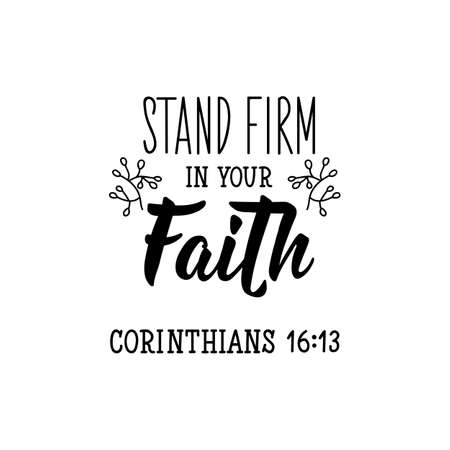 Stand firm in your faith. Lettering. Can be used for prints bags, t-shirts, posters, cards. calligraphy vector. Ink illustration