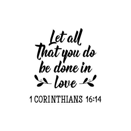 Let all that you do be done in love. Lettering. Can be used for prints bags, t-shirts, posters, cards. calligraphy vector. Ink illustration