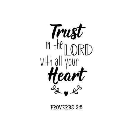 Trust in the Lord with all your heart. Lettering. Can be used for prints bags, t-shirts, posters, cards. calligraphy vector. Ink illustration
