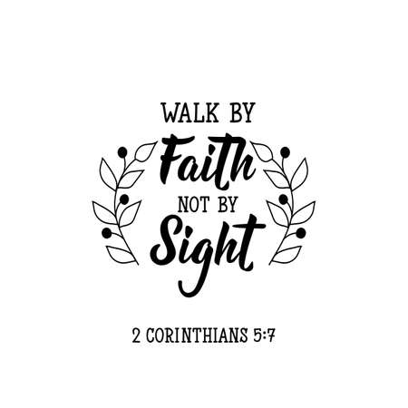 Walk by faith not by sight. Lettering. Can be used for prints bags, t-shirts, posters, cards. calligraphy vector. Ink illustration