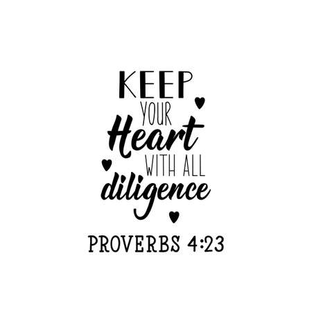 Keep your heart with all diligence. Lettering. Can be used for prints bags, t-shirts, posters, cards. calligraphy vector. Ink illustration