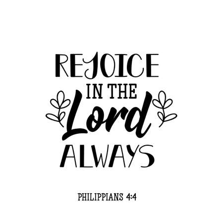 Rejoice in the Lord always. Lettering. Can be used for prints bags, t-shirts, posters, cards. calligraphy vector. Ink illustration