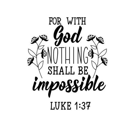 For with God nothing shall be impossible. Lettering. Can be used for prints bags, t-shirts, posters, cards. calligraphy vector. Ink illustration
