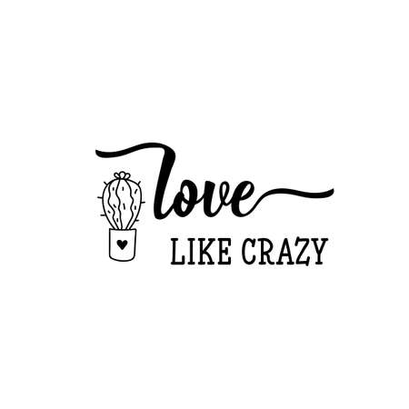 Love like crazy. Lettering. Inspirational and funny quotes. Can be used for prints bags, t-shirts, posters, cards.