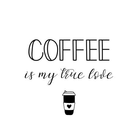 Coffee is my true love. Lettering. Inspirational and funny quotes. Can be used for prints bags, t-shirts, posters, cards.