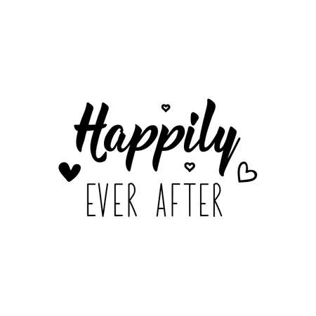Happily even after. Lettering. Inspirational and funny quotes. Can be used for prints bags, t-shirts, posters, cards.