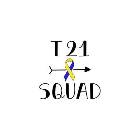 T 21 squad. Lettering. Can be used for prints bags, t-shirts, posters, cards. calligraphy vector. Ink illustration. World Down Syndrome Day.