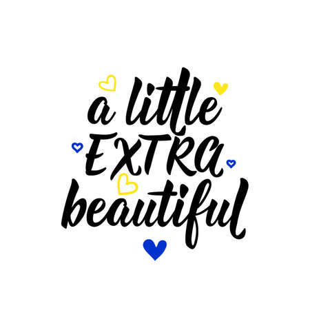 A little extra beautiful. Lettering. Can be used for prints bags, t-shirts, posters, cards. calligraphy vector. Ink illustration. World Down Syndrome Day.