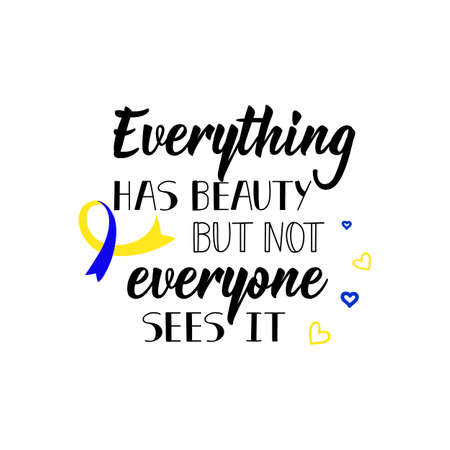 Everything has beauty but not everyone sees it. Lettering. Can be used for prints bags, t-shirts, posters, cards. calligraphy vector. Ink illustration. World Down Syndrome Day.  イラスト・ベクター素材