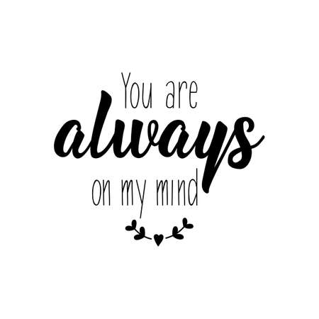 You are always on my mind. Lettering. Inspirational and funny quotes. Can be used for prints bags, t-shirts, posters, cards.