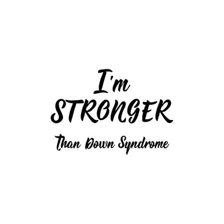 I am stronger that Down Syndrome. Lettering. Can be used for prints bags, t-shirts, posters, cards. calligraphy vector. Ink illustration. World Down Syndrome Day. Ilustrace