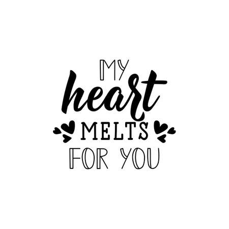 My heart melts for you. Lettering. Inspirational and funny quotes. Can be used for prints bags, t-shirts, posters, cards.