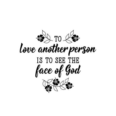 Love another person is to see the face of God. Lettering. Inspirational and funny quotes. Can be used for prints bags, t-shirts, posters, cards.