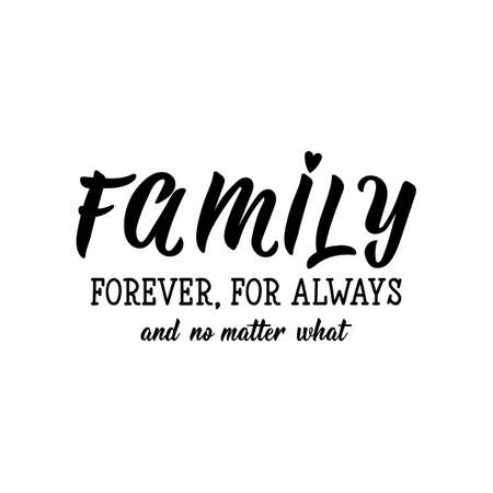 Family forever, for always and no matter what. Lettering. Inspirational and funny quotes. Can be used for prints bags, t-shirts, posters, cards.