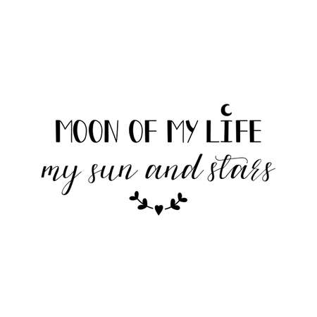 Moon of my life, my sun and stars. Lettering. Inspirational and funny quotes. Can be used for prints bags, t-shirts, posters, cards.