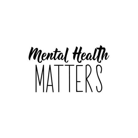 Mental health matters. lettering. Ink illustration Modern brush calligraphy. Can be used for prints bags, t-shirts, posters, cards.