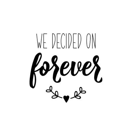 We decided on forever. Lettering. Inspirational and funny quotes. Can be used for prints bags, t-shirts, posters, cards. Ilustrace