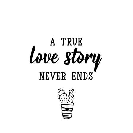 A true love story never ends. Lettering. Inspirational and funny quotes. Can be used for prints bags, t-shirts, posters, cards. Ilustrace