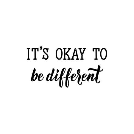 Its okay to be different. Lettering. Can be used for prints bags, t-shirts, posters, cards. calligraphy vector. Ink illustration. World Autism awareness day.