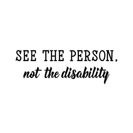 See the person, not the disability. Lettering. Inspirational and funny quotes. Can be used for prints bags, t-shirts, posters, cards.