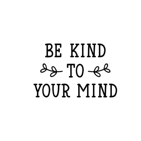 Be kind to your mind. Lettering. Inspirational and funny quotes. Can be used for prints bags, t-shirts, posters, cards. Çizim