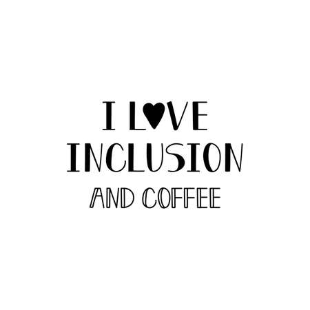 I love inclusion and coffee. Lettering. Inspirational and funny quotes. Can be used for prints bags, t-shirts, posters, cards.