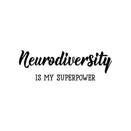 Neurodiversity is my superpower. Lettering. Vector hand drawn motivational and inspirational quote. Calligraphic poster. World Autism awareness day.