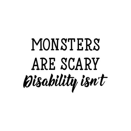 Monsters are scary, disability is not. Lettering. Can be used for prints bags, t-shirts, posters, cards. calligraphy vector. Ink illustration.