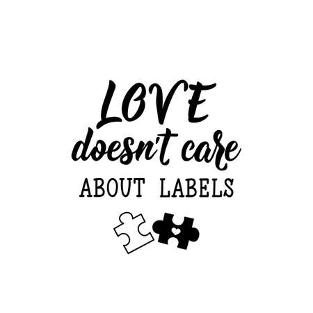Love doesnt care about labels. Lettering. Can be used for prints bags, t-shirts, posters, cards. calligraphy vector. Ink illustration. World Autism awareness day. Ilustrace