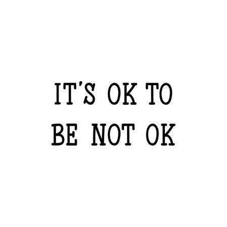 It is ok to be not ok. Lettering. Can be used for prints bags, t-shirts, posters, cards. calligraphy vector. Ink illustration.