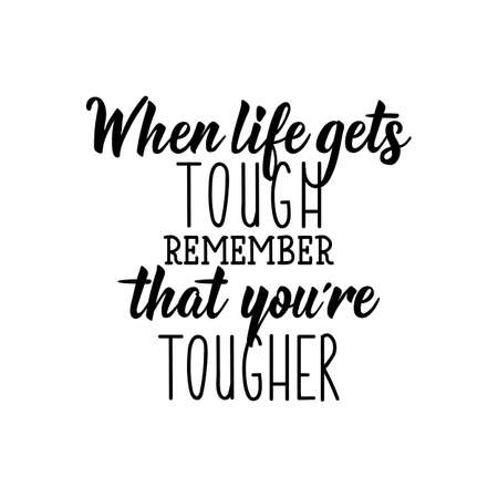 When life gets tough remember that you are tougher. Lettering. Can be used for prints bags, t-shirts, posters, cards. calligraphy vector. Ink illustration.