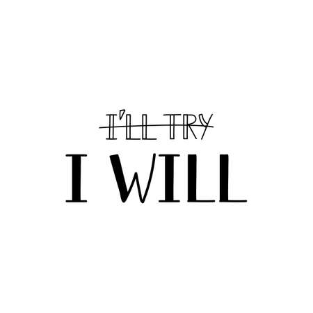 Not I will try, but I will. Lettering. Can be used for prints bags, t-shirts, posters, cards. calligraphy vector. Ink illustration. Ilustrace
