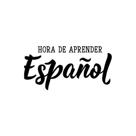 Hora de aprender. Translation from Spanish - Time to learn Spanish. Lettering. Vector illustration. Perfect design for greeting cards, posters, t-shirts, banners print invitations.