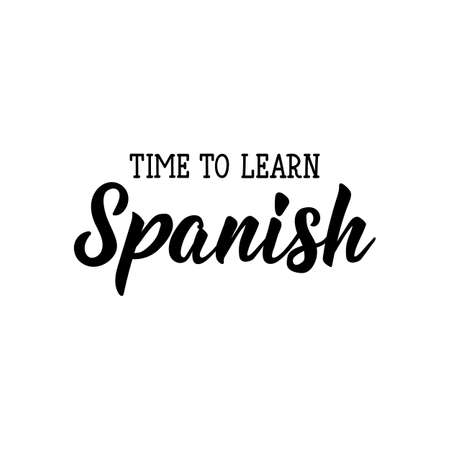 Time to learn Spanish. Lettering. Vector illustration. Perfect design for greeting cards, posters, t-shirts, banners print invitations.