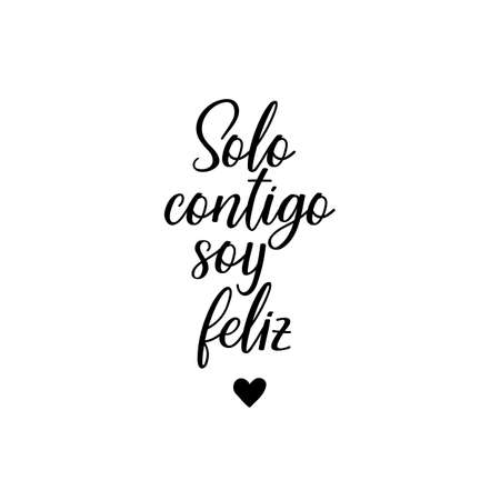 Solo contigo soy feliz. Lettering. Translation from Spanish - Only with you i am happy. Element for flyers, banner and posters. Modern calligraphy Ilustrace