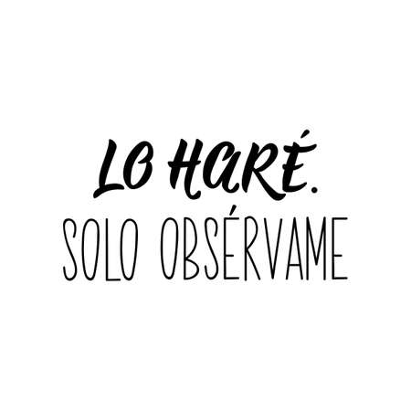 Lo hare. Solo observame. Lettering. Translation from Spanish -I will do it. Just watch me. Element for flyers, banner and posters. Modern calligraphy