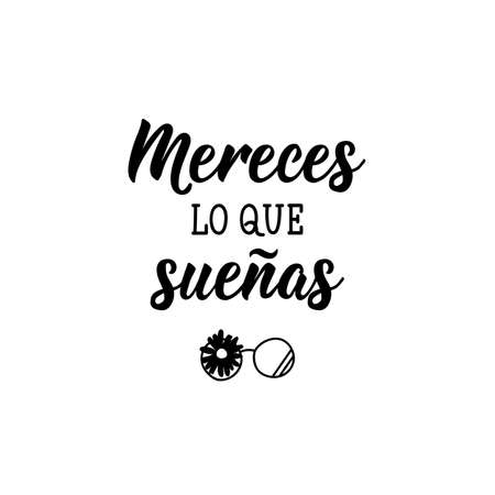 Mereces lo que suenas. Lettering. Translation from Spanish - You deserve what you dream. Element for flyers, banner and posters. Modern calligraphy
