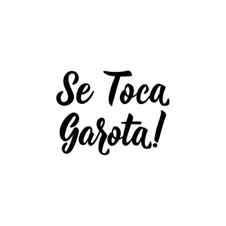 Se toca garota. Brazilian Lettering. Translation from Portuguese - Touch yourself girl. Modern vector brush calligraphy. Ink illustration