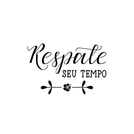 Respate seu tempo. Brazilian Lettering. Translation from Portuguese - Take your time. Modern vector brush calligraphy. Ink illustration