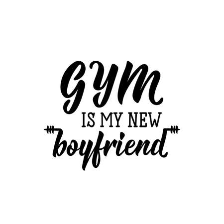 Gym is my new boyfriend. Lettering. Can be used for prints bags, t-shirts, posters, cards. calligraphy vector. Ink illustration.